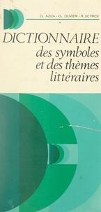 Claude Aziza et Claude Olivieri - Dictionnaire des symboles et des thèmes littéraires.