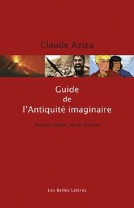 Claude Aziza - Guide de l'Antiquité imaginaire - Roman, cinéma, bande dessinée.