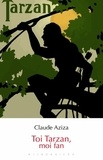 Claude Aziza - Toi Tarzan, moi fan.