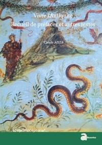 Claude Aziza - Vivre l'Antiquité - Recueil de préfaces et autres textes.