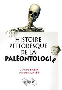 Claude Babin et Mireille Gayet - Histoire pittoresque de la paléontologie.
