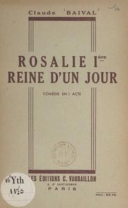 Claude Baival - Rosalie Ière, reine d'un jour - Comédie moderne en 1 acte (pour troupes féminines).