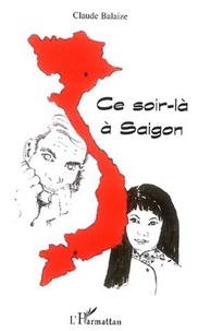 Claude Balaize - Ce soir-là à Saigon.