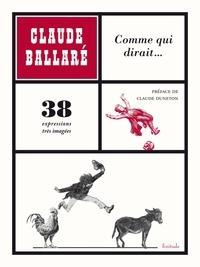 Claude Ballaré - Comme qui dirait... - 38 expressions très imagées.