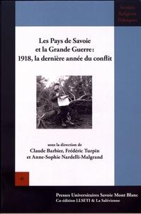 Claude Barbier et Frédéric Turpin - Les Pays de Savoie dans la Grande Guerre : 1918, la dernière année du conflit.