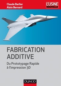 Claude Barlier et Alain Bernard - Fabrication additive.