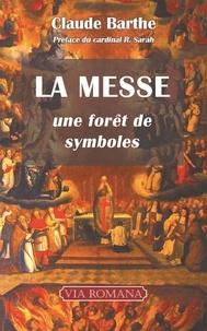 Claude Barthe - La messe - Une forêt de symboles.