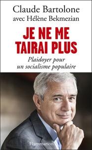 Claude Bartolone - Je ne me tairai plus - Plaidoyer pour un socialisme populaire.