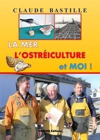 Claude Bastille - LA MER, L'OSTRÉICULTURE ET MOI !.