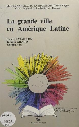 La grande ville en Amérique latine. Colloque, Toulouse, mars 1986
