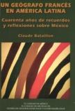 Claude Bataillon - Un geógrafo francés en América Latina - Cuarenta años de recuerdos y reflexiones sobre México.