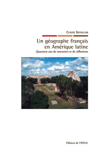 Un géographe français en Amérique latine. Quarante ans de souvenirs et de réflexions