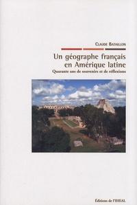 Claude Bataillon - Un géographe français en Amérique latine - Quarante ans de souvenirs et de réflexions.