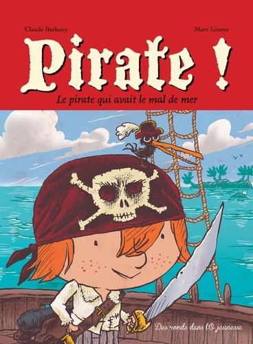 Claude Bathany et Marc Lizano - Pirate !  : Le pirate qui avait le mal de mer.