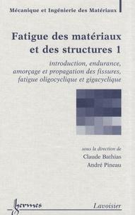 Fatigue des matériaux et des structures - Tome 1, Introduction, endurance, amorçage et propagation des fissures, fatigue oligocyclique et gigacyclique.pdf