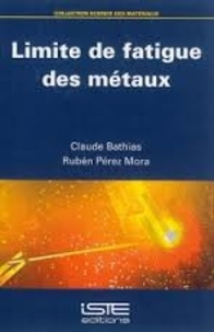 Claude Bathias et Ruben Perez Mora - Limite de fatigue des métaux.