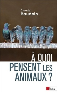 Claude Baudoin - A quoi pensent les animaux ? - Comportements, cognition, émotions.