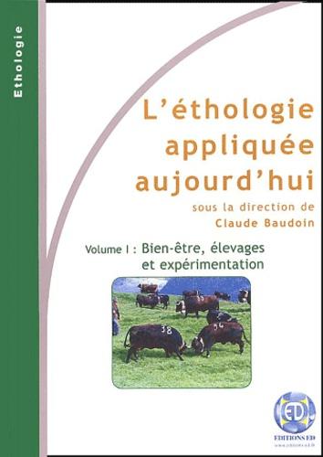 Claude Baudoin et  Collectif - L'éthologie appliquée aujourd'hui - Volume 1, Bien-être, élevages et expérimentation.