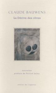 Claude Bauwens - La Dérive des rêves.