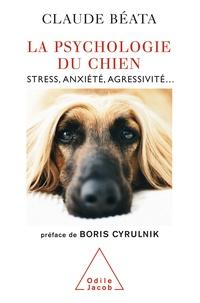 Claude Béata - La Psychologie du chien - Stress, anxiété, agressivité....