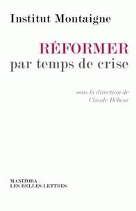 Claude Bébéar - Réformer par temps de crise.