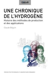 Claude Beguin - Une chronique de l'hydrogène - Histoire des méthodes de production et des applications de l'hydrogène.