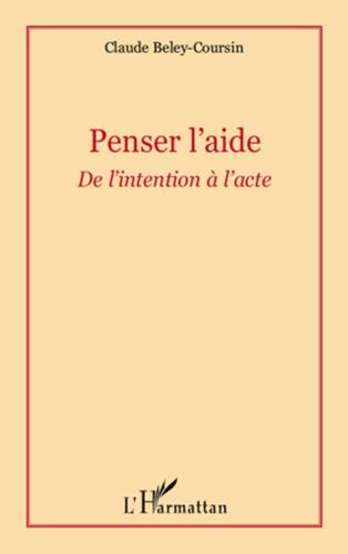 Claude Beley-Coursin - Penser l'aide - De l'intention à l'acte.