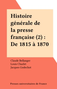 Claude Bellanger et  Collectif - Histoire générale de la presse française - Tome 2, de 1815 à 1871.