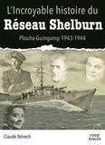 Claude Benech - L'incroyable histoire du réseau Shelburn.