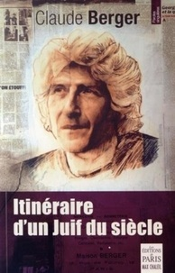Claude Berger - Itinéraire d'un Juif du siècle.