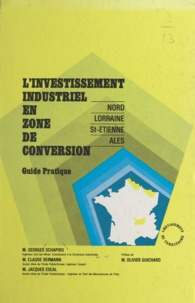 Claude Berman et Jacques Escal - Investissements industriels en zones de conversion - Guide pratique, administratif, financier, fiscal et social. À jour au 1er avril 1969.