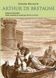 Claude Bernard - Arthur de Bretagne - Drame en cinq actes et en prose avec un chant.