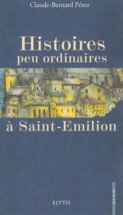 Claude-Bernard Pérez - Histoires peu ordinaires à Saint-Emilion.