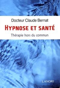 Claude Bernat - Hypnose et Santé - Thérapie hors du commun.