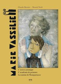 Claude Bernès et Benoît Noël - Marie Vassilieff (1884-1957) - L'oeuvre artistique, l'académie de peinture, la cantine de Montparnasse.