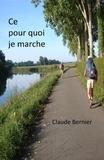 Claude Bernier - Ce pour quoi je marche.