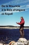 Claude Bernier et Frédéric Dion - De la Mauricie à la Baie d'Ungava en kayak.