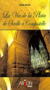Claude Bernier - La Via de la Plata - Le Sentier mozarabe, de Séville à Saint-Jacques de Compostelle à pied.