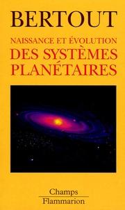 Claude Bertout - Naissance et évolution des systèmes planétaires.