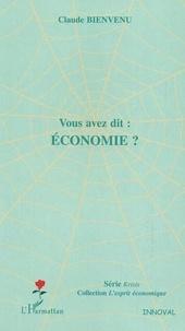 Claude Bienvenu - Vous avez dit : économie ?.