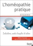 Claude Binet - L'homéopathie pratique - Les médicaments homéopathiques les plus usuels, leurs indications, leur mode d'emploi et la façon dont ils agissent.