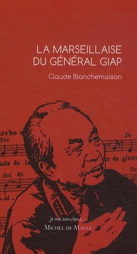 Claude Blanchemaison - La Marseillaise du général Giap.