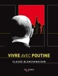 Claude Blanchemaison - Vivre avec Poutine.