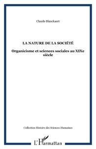 Claude Blanckaert - La nature de la société - Organicisme et sciences sociales au XIXe siècle.