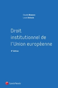 Claude Blumann et Louis Dubouis - Droit institutionnel de l'Union européenne.