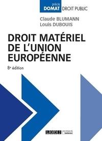 Claude Blumann et Louis Dubouis - Droit matériel de l'Union européenne.