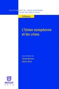 Claude Blumann et Fabrice Picod - L'union européenne et les crises.