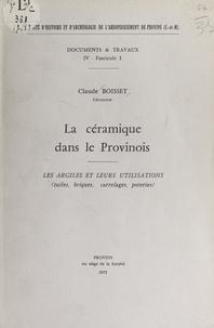 Claude Boisset et André Pecker - La céramique dans le Provinois - Les argiles et leurs utilisations (tuiles, briques, carrelages, poteries).