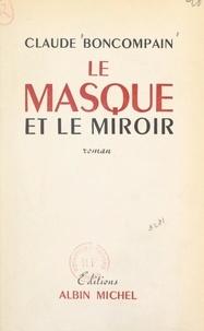 Claude Boncompain - Le masque et le miroir.