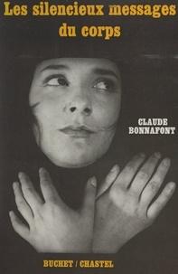 Claude Bonnafont - Les silencieux messages du corps.